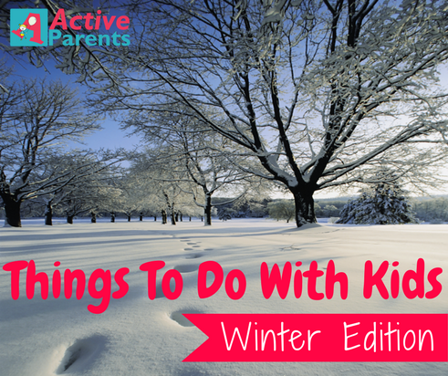 Things To Do With Kids: Winter Edition